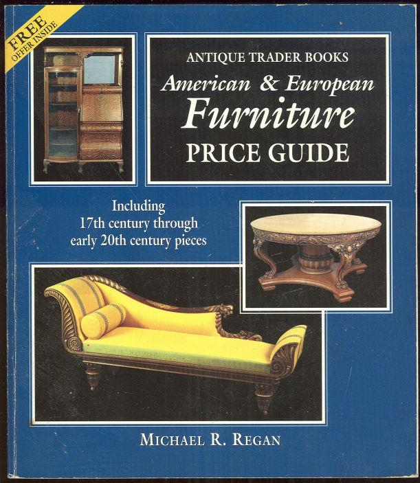 AMERICAN AND EUROPEAN FURNITURE PRICE GUIDE Including 17th Century through Early 20th Century Pieces, Regan, Michael editor