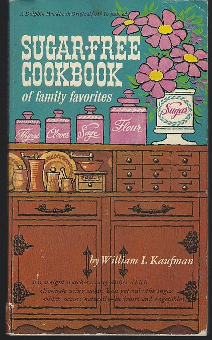 SUGAR-FREE COOKBOOK OF FAMILY FAVORITES, Kaufman, William