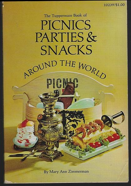 TUPPERWARE BOOK OF PICNICS, PARTIES AND SNACKS AROUND THE WORLD, Zimmerman, Mary Ann