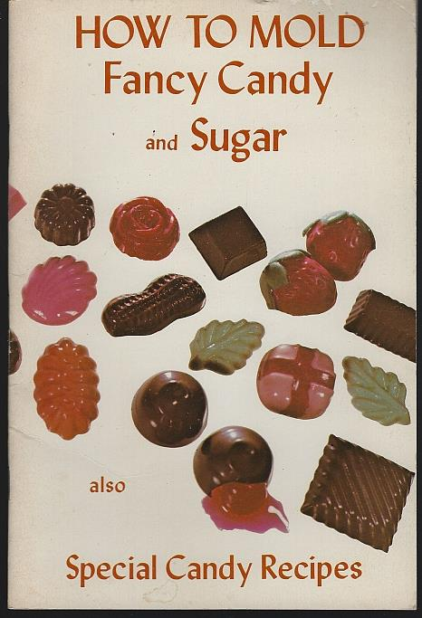 HOW TO MOLD FANCY CANDY AND SUGAR ALSO SPECIAL CANDY RECIPES, Trujillo, Arlene Spriggs