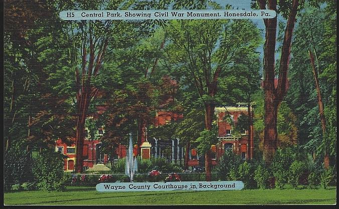 CENTRAL PARK SHOWING CIVIL WAR MONUMENT, WAYNE COUNTY COURTHOUSE IN BACKGROUND, HONESDALE, PENNSYLVANIA, Postcard