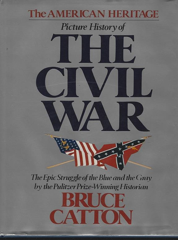 AMERICAN HERITAGE PICTURE HISTORY OF THE CIVIL WAR, Catton, Bruce