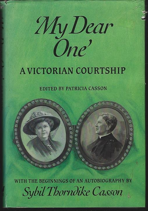 MY DEAR ONE A Victorian Courtship, Casson, Sybil Thorndike