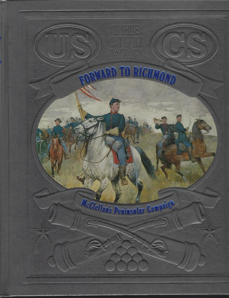 FORWARD TO RICHMOND McClellan's Peninsular Campaign, Bailey, Ronald and The editors Of Time-Life