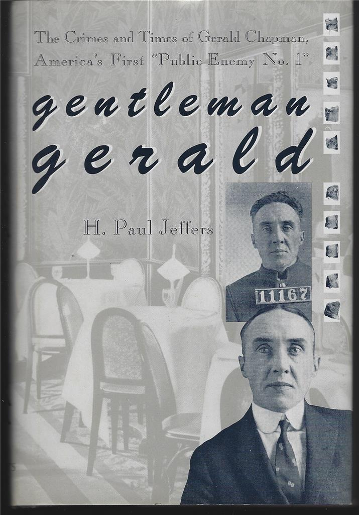 """GENTLEMAN GERALD The Crimes and Times of Gerald Chapman America's First """"Public Enemy No. 1"""", Jeffers, H. Paul"""
