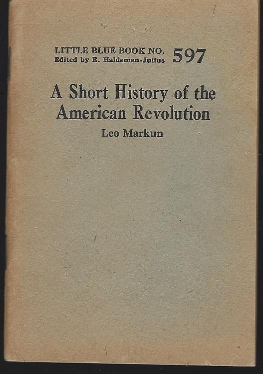 SHORT HISTORY OF THE AMERICAN REVOLUTION, Markun, Leo