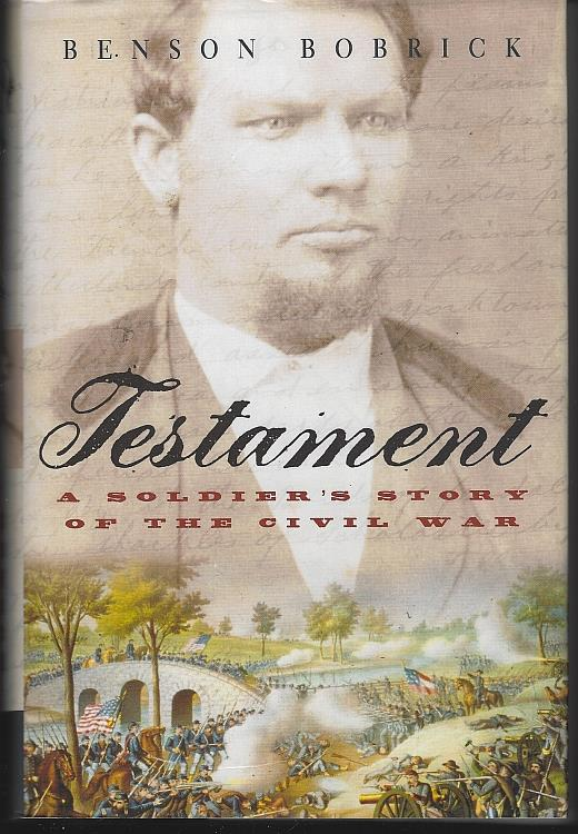 TESTAMENT A Soldier's Story of the Civil War, Bobrick, Benson