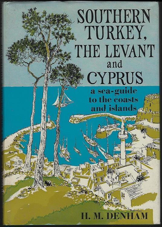 SOUTHERN TURKEY, THE LEVANT AND CYPRUS A Sea Guide to the Coasts and Islands, Denham, H. M.