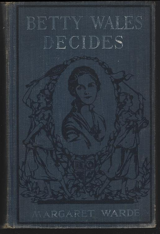 BETTY WALES DECIDES A Story for Girls, Warde, Margaret