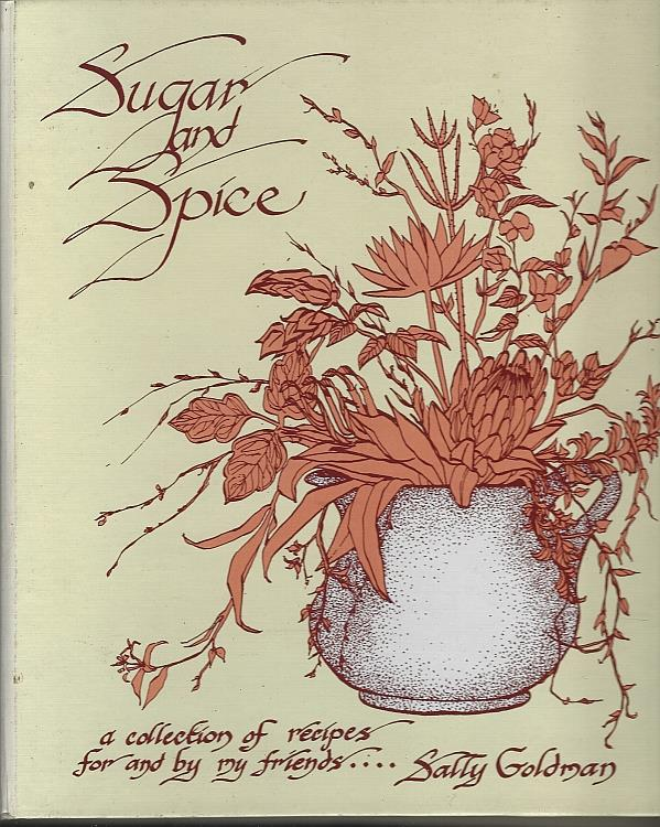SUGAR AND SPICE A Collection of Recipes for and by Friends, Goldman, Sally