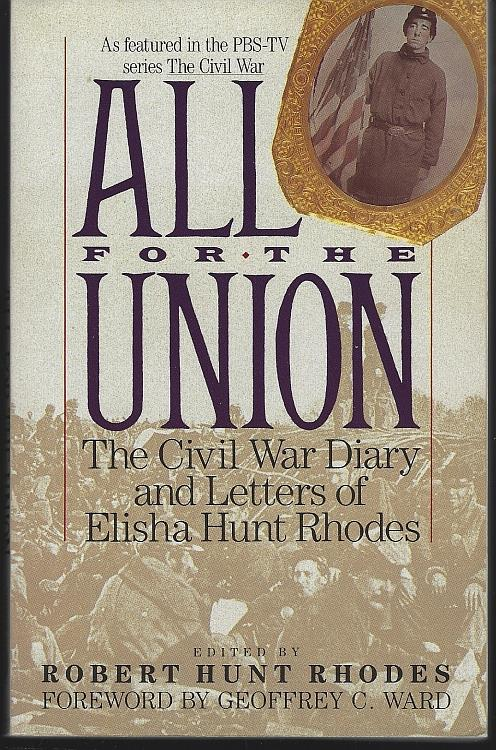 ALL FOR THE UNION The CIVIL War Diary and Letters of Elisha Hunt Rhodes, Rhodes, Robert Hunt editor