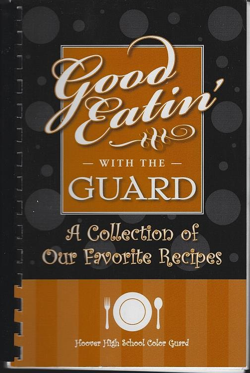 HOOVER HIGH SCHOOL COLOR GUARD - Good Eatin' with the Guard a Collection of Our Favorite Recipes