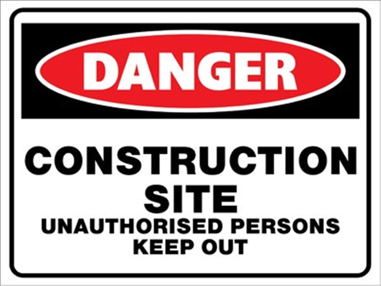 DANGER CONSTRUCTION SITE UNAUTHORISED KEEP OUT - 600 X ...