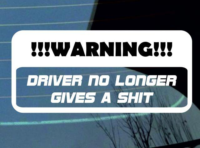 """Warning Driver No Longer Gives A Sh*t Sticker Decal 6/"""" JDM funny"""