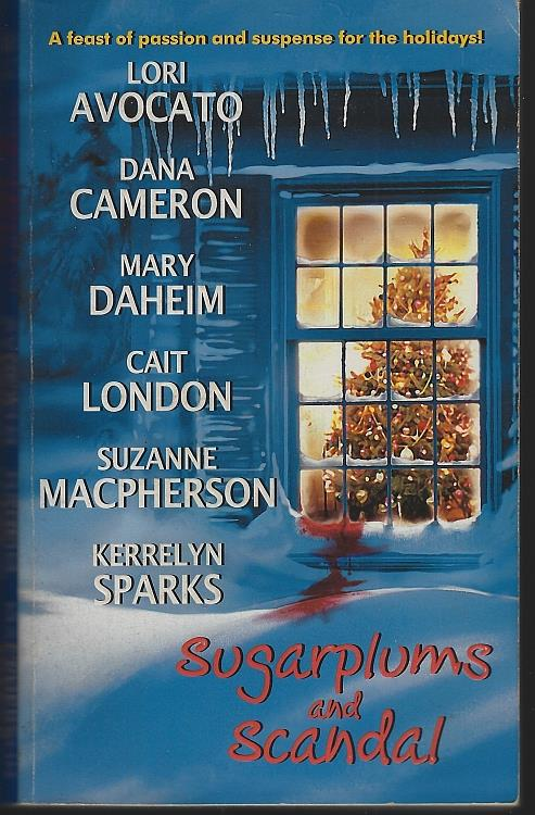 SUGARPLUMS AND SCANDAL, Avocato, Lori; Dana Cameron; Mary Daheim; Cait London; Suzanne MacPherson and Kerrelyn Sparks