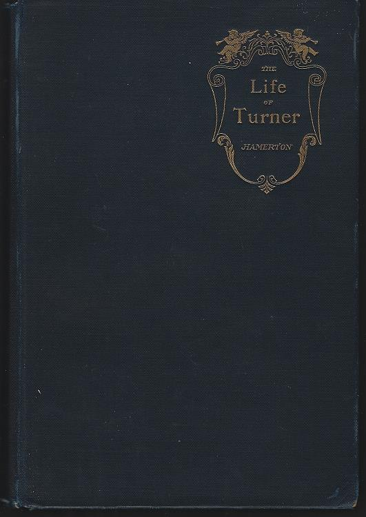LIFE OF J. M. W. TURNER, R. A., Hamerton, Philip Gilbert