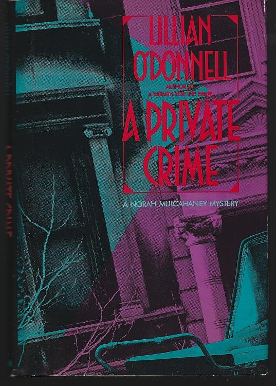 PRIVATE CRIME A Norah Mulcahaney Mystery, O'Donnell, Lillian