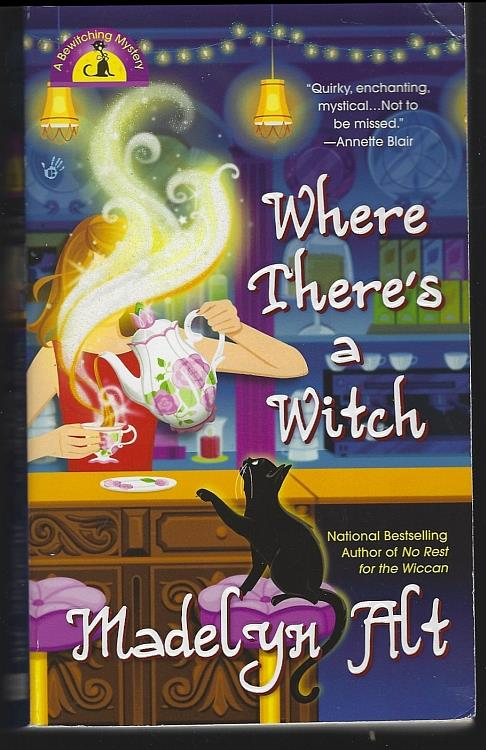WHERE THERE'S A WITCH A Bewitching Mystery, Alt, Madelyn