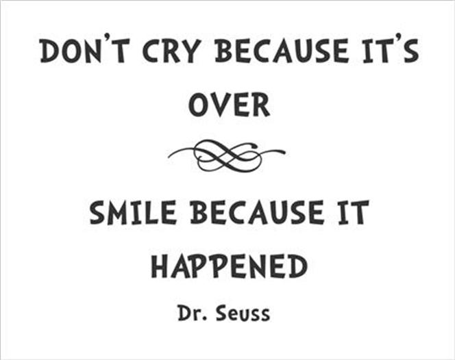 Don't Cry Because Its Over, Smile Because It Happened! Dr