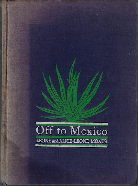 Image for Off to Mexico,: By Leone and Alice-Leone Moats;