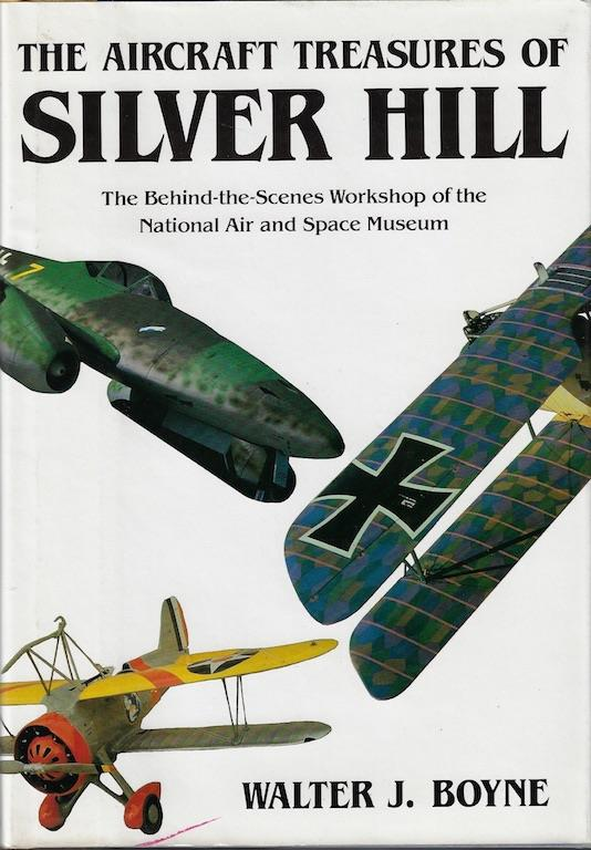 The Aircraft Treasures of Silver Hill: The Behind-The-Scenes Workshop of the National Air and Space, Boyne, Walter J.