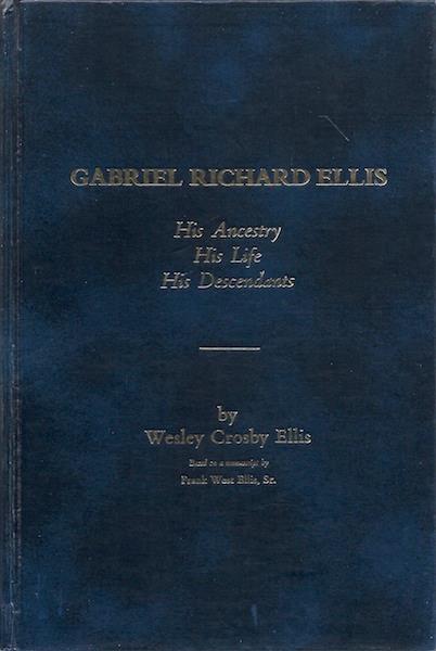 Gabriel Richard Ellis Ancestry Life Descendants [Hardcover], Wesley Crosby Ellis