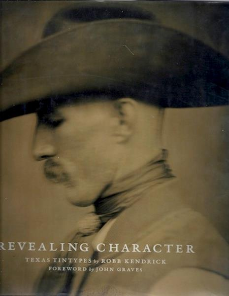 Revealing Character Texas Tintypes Kendrick Signed 1st [Hardcover], Robb Kendrick