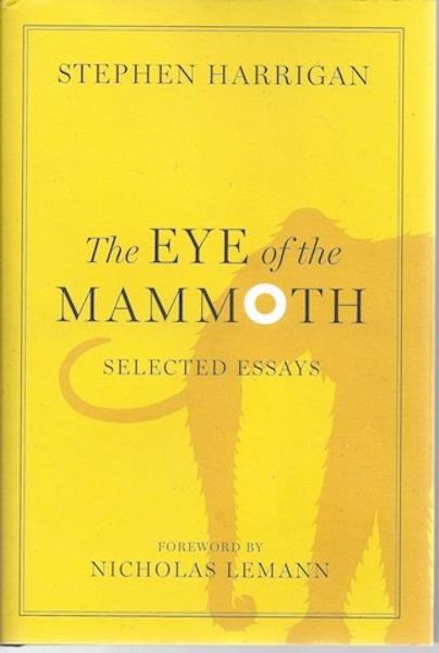 The Eye of the Mammoth: Selected Essays (Jack and Doris Smothers Series in Texas History, Life, and Culture), Harrigan, Stephen; Lemann, Nicholas [Foreword]