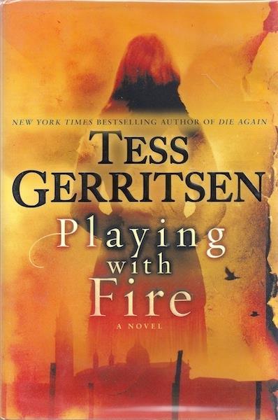 Playing with Fire: A Novel, Gerritsen, Tess