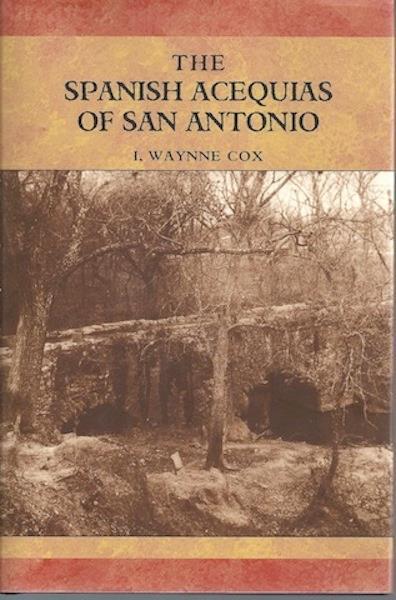 The Spanish Acequias Of San Antonio Signed, I. Waynne Cox