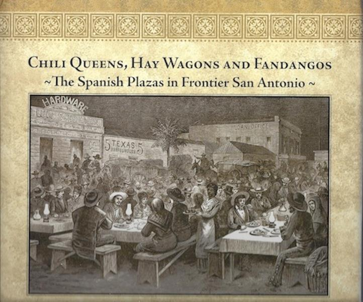 Chili Queens, Hay Wagons and Fandangos: The Spanish Plazas in Frontier San Antonio, Lewis F. Fisher