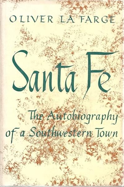 Santa Fe -- The Autobiography of A Southwestern Town -Foreword by Paul Horgan, Oliver La Farge